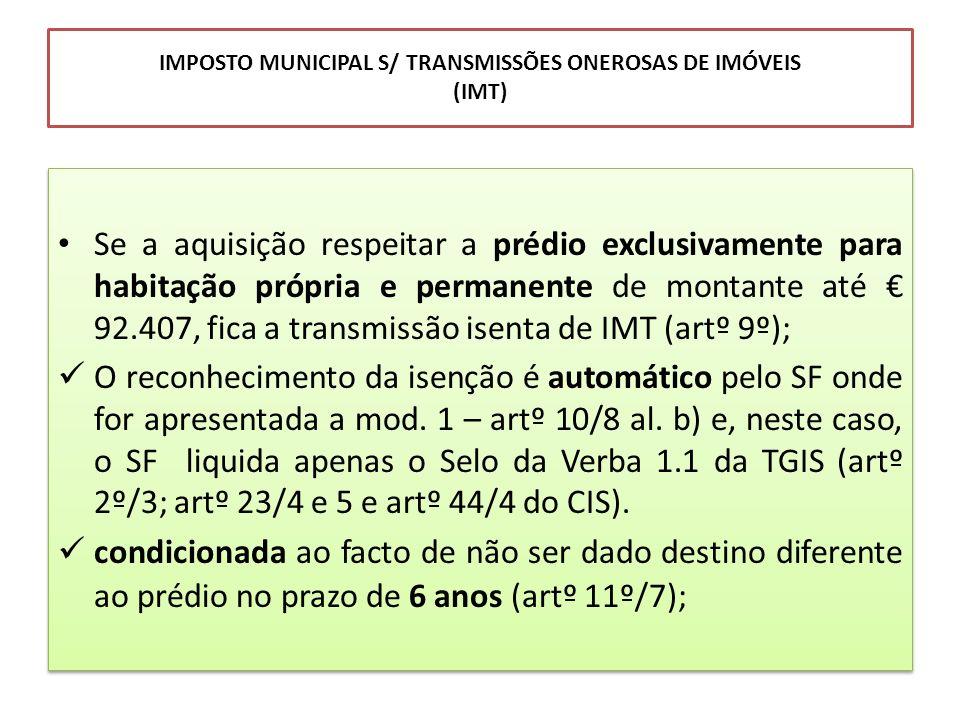 IMPOSTO MUNICIPAL S/ TRANSMISSÕES ONEROSAS DE IMÓVEIS (IMT) Se a aquisição respeitar a prédio exclusivamente para habitação própria e permanente de mo