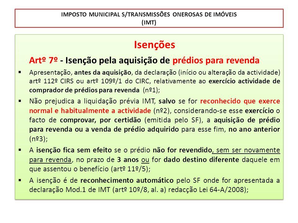 IMPOSTO MUNICIPAL S/TRANSMISSÕES ONEROSAS DE IMÓVEIS (IMT) Isenções Artº 7º - Isenção pela aquisição de prédios para revenda Apresentação, antes da aq