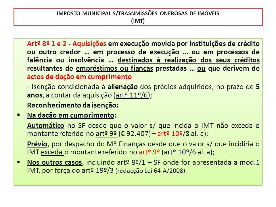 IMPOSTO MUNICIPAL S/TRASNMISSÕES ONEROSAS DE IMÓVEIS (IMT) Artº 8º 1 e 2 - Aquisições em execução movida por instituições de crédito ou outro credor …