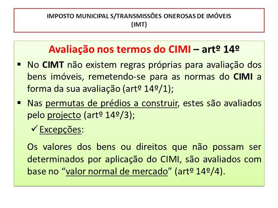 IMPOSTO MUNICIPAL S/TRANSMISSÕES ONEROSAS DE IMÓVEIS (IMT) Avaliação nos termos do CIMI – artº 14º No CIMT não existem regras próprias para avaliação
