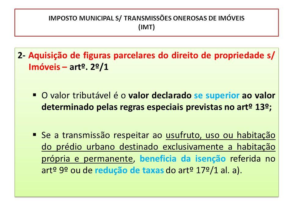 IMPOSTO MUNICIPAL S/ TRANSMISSÕES ONEROSAS DE IMÓVEIS (IMT) 2- Aquisição de figuras parcelares do direito de propriedade s/ Imóveis – artº. 2º/1 O val