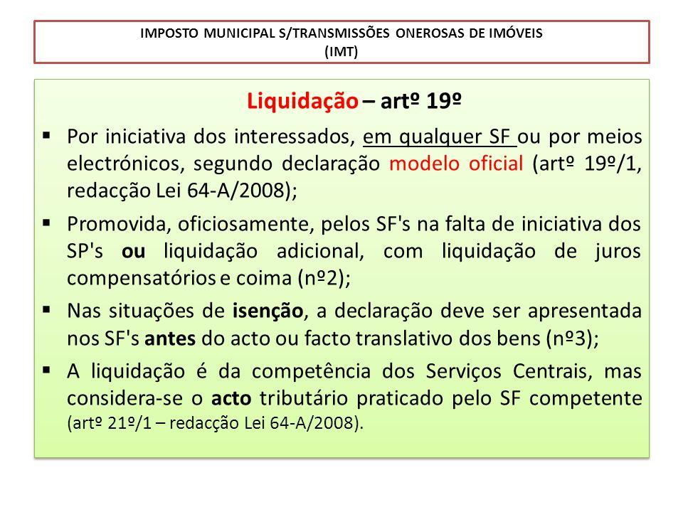 IMPOSTO MUNICIPAL S/TRANSMISSÕES ONEROSAS DE IMÓVEIS (IMT) Liquidação – artº 19º Por iniciativa dos interessados, em qualquer SF ou por meios electrón