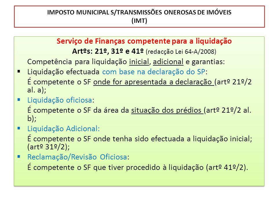 IMPOSTO MUNICIPAL S/TRANSMISSÕES ONEROSAS DE IMÓVEIS (IMT) Serviço de Finanças competente para a liquidação Artºs: 21º, 31º e 41º (redacção Lei 64-A/2