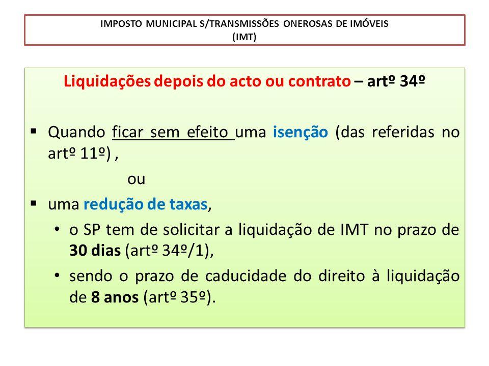 IMPOSTO MUNICIPAL S/TRANSMISSÕES ONEROSAS DE IMÓVEIS (IMT) Liquidações depois do acto ou contrato – artº 34º Quando ficar sem efeito uma isenção (das