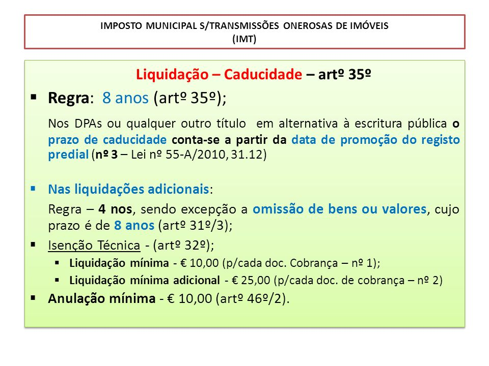 IMPOSTO MUNICIPAL S/TRANSMISSÕES ONEROSAS DE IMÓVEIS (IMT) Liquidação – Caducidade – artº 35º Regra: 8 anos (artº 35º); Nos DPAs ou qualquer outro tít