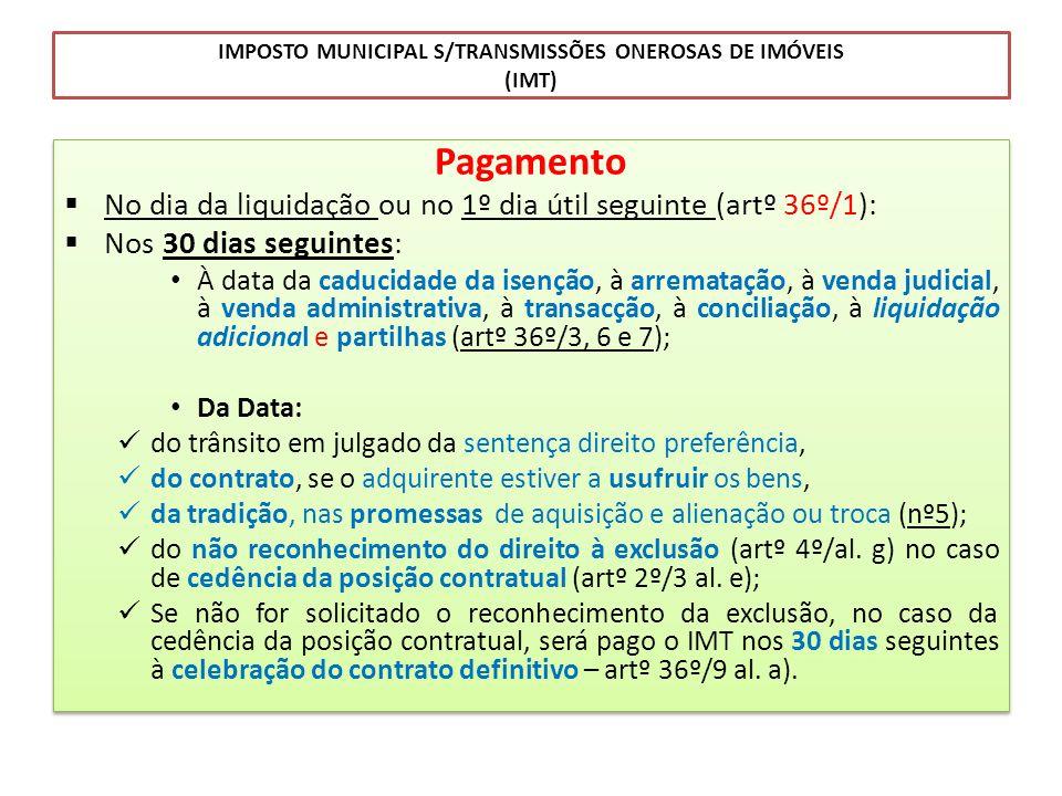 IMPOSTO MUNICIPAL S/TRANSMISSÕES ONEROSAS DE IMÓVEIS (IMT) Pagamento No dia da liquidação ou no 1º dia útil seguinte (artº 36º/1): Nos 30 dias seguint