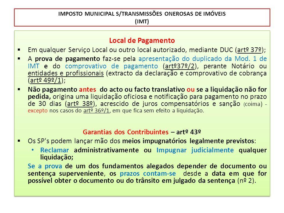 IMPOSTO MUNICIPAL S/TRANSMISSÕES ONEROSAS DE IMÓVEIS (IMT) Local de Pagamento Em qualquer Serviço Local ou outro local autorizado, mediante DUC (artº