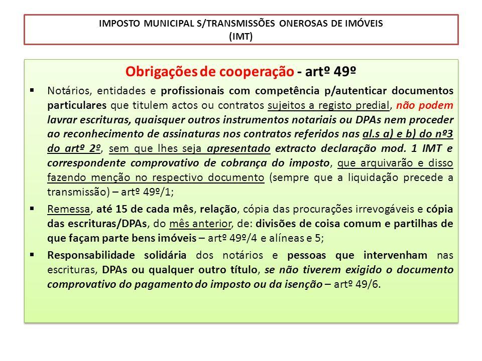 IMPOSTO MUNICIPAL S/TRANSMISSÕES ONEROSAS DE IMÓVEIS (IMT) Obrigações de cooperação - artº 49º Notários, entidades e profissionais com competência p/a