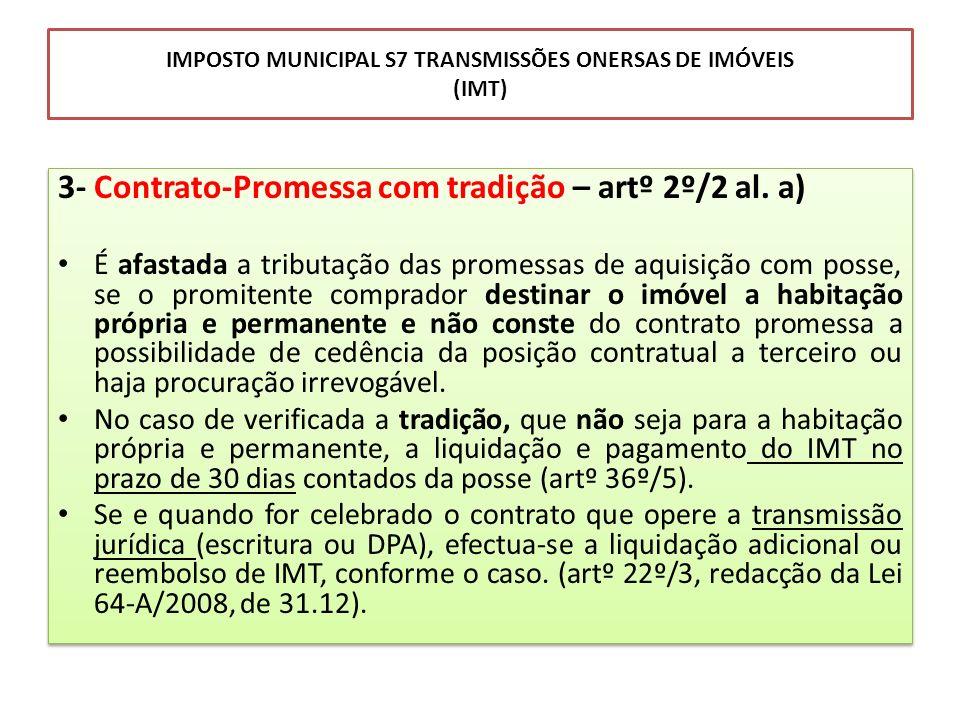 IMPOSTO MUNICIPAL S7 TRANSMISSÕES ONERSAS DE IMÓVEIS (IMT) 3-Contrato-Promessa com tradição – artº 2º/2 al. a) É afastada a tributação das promessas d