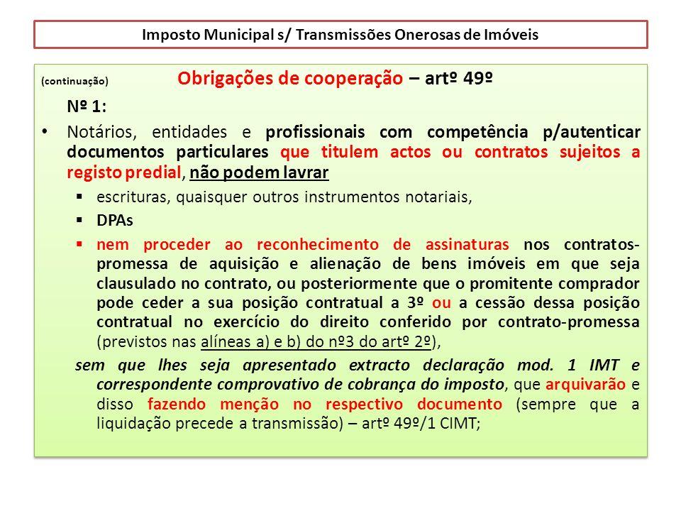 Imposto Municipal s/ Transmissões Onerosas de Imóveis (continuação) Obrigações de cooperação – artº 49º Nº 1: Notários, entidades e profissionais com