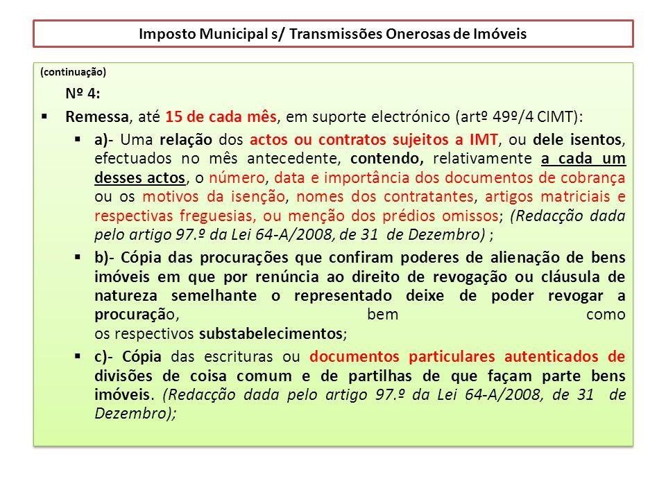 Imposto Municipal s/ Transmissões Onerosas de Imóveis (continuação) Nº 4: Remessa, até 15 de cada mês, em suporte electrónico (artº 49º/4 CIMT): a)- U