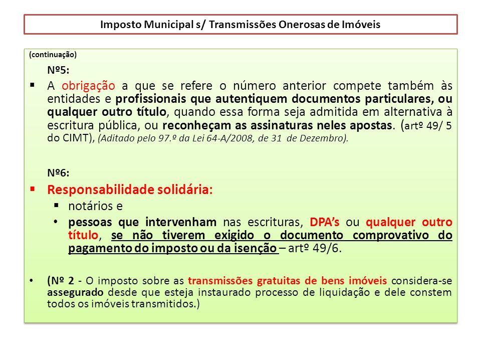 Imposto Municipal s/ Transmissões Onerosas de Imóveis (continuação) Nº5: A obrigação a que se refere o número anterior compete também às entidades e p