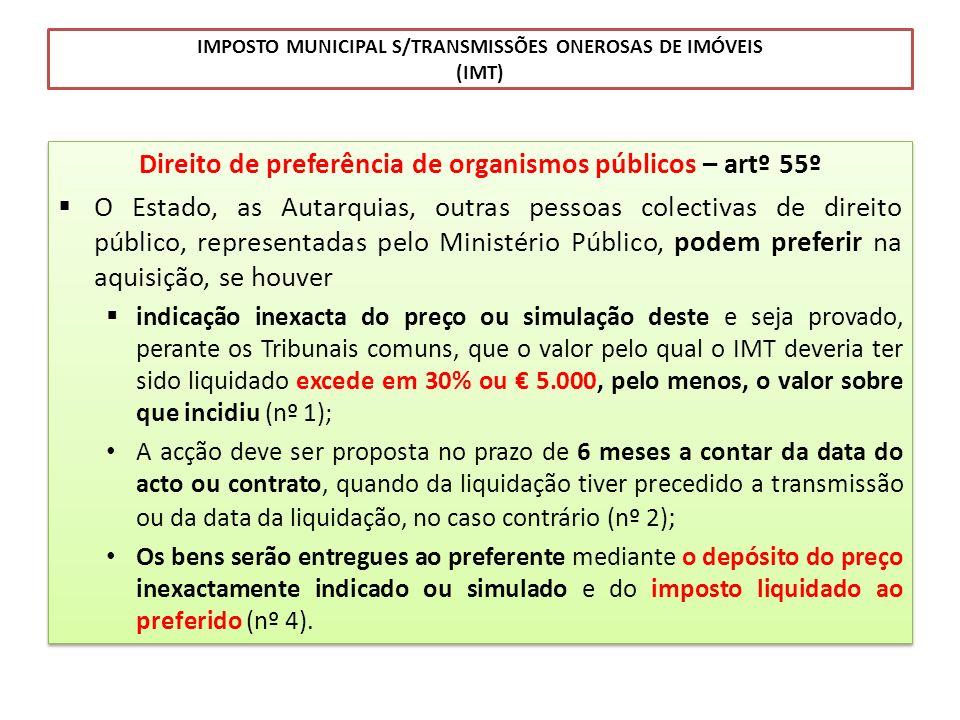 IMPOSTO MUNICIPAL S/TRANSMISSÕES ONEROSAS DE IMÓVEIS (IMT) Direito de preferência de organismos públicos – artº 55º O Estado, as Autarquias, outras pe