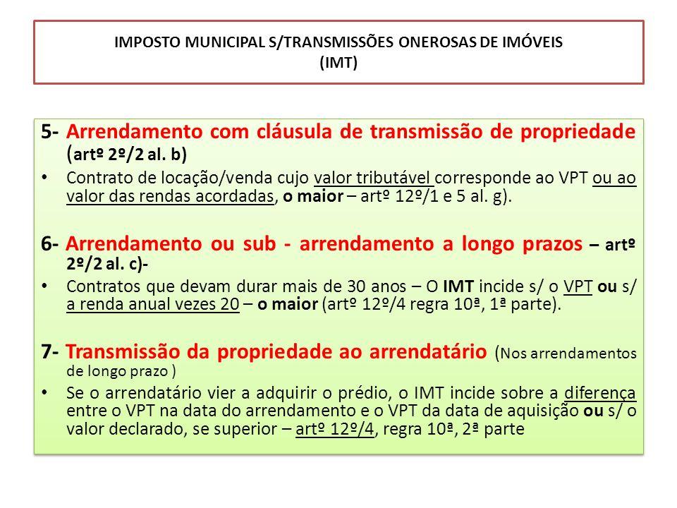 IMPOSTO MUNICIPAL S/TRANSMISSÕES ONEROSAS DE IMÓVEIS (IMT) 5- Arrendamento com cláusula de transmissão de propriedade ( artº 2º/2 al. b) Contrato de l