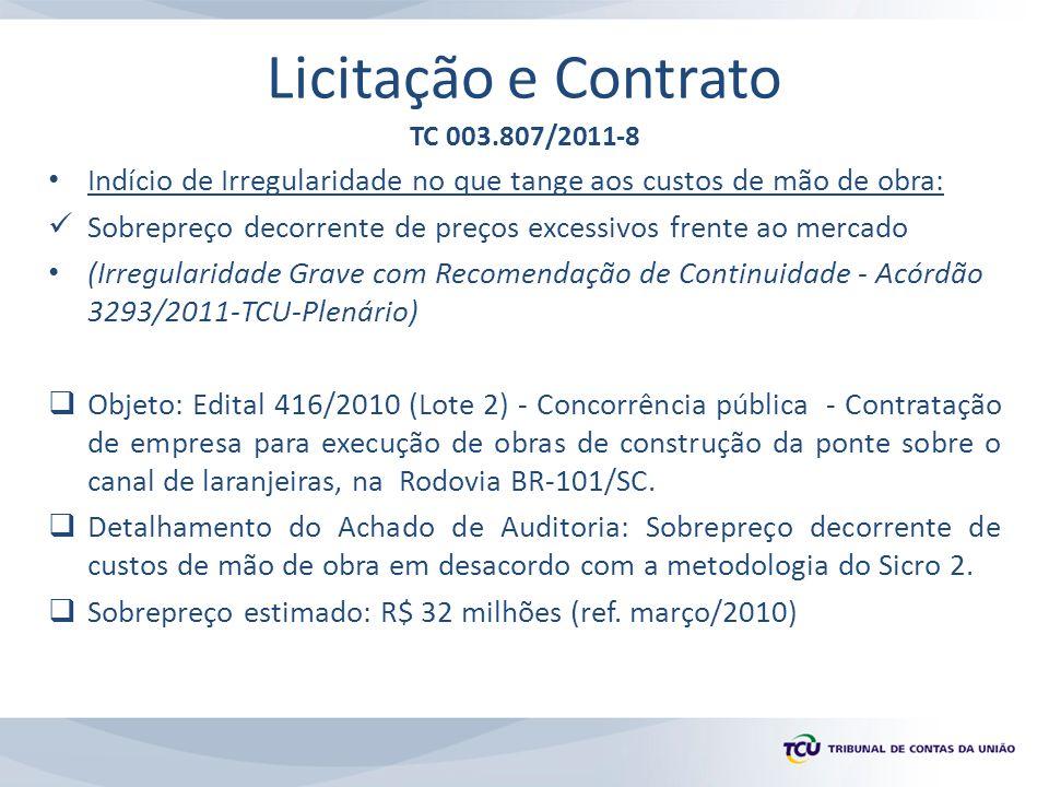 Licitação e Contrato TC 003.807/2011-8 Indício de Irregularidade no que tange aos custos de mão de obra: Sobrepreço decorrente de preços excessivos frente ao mercado (Irregularidade Grave com Recomendação de Continuidade - Acórdão 3293/2011-TCU-Plenário) Objeto: Edital 416/2010 (Lote 2) - Concorrência pública - Contratação de empresa para execução de obras de construção da ponte sobre o canal de laranjeiras, na Rodovia BR-101/SC.