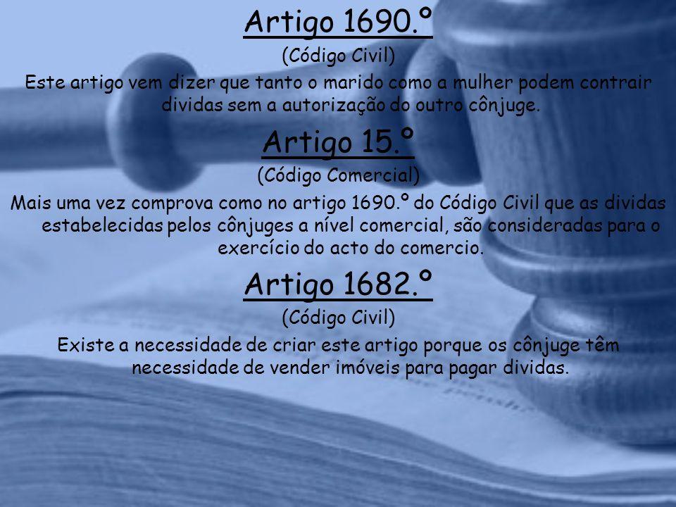 Artigo 1690.º (Código Civil) Este artigo vem dizer que tanto o marido como a mulher podem contrair dividas sem a autorização do outro cônjuge.