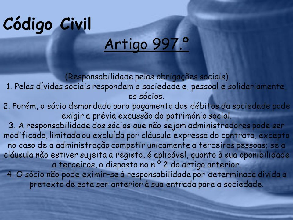 Código Civil Artigo 997.º (Responsabilidade pelas obrigações sociais) 1.