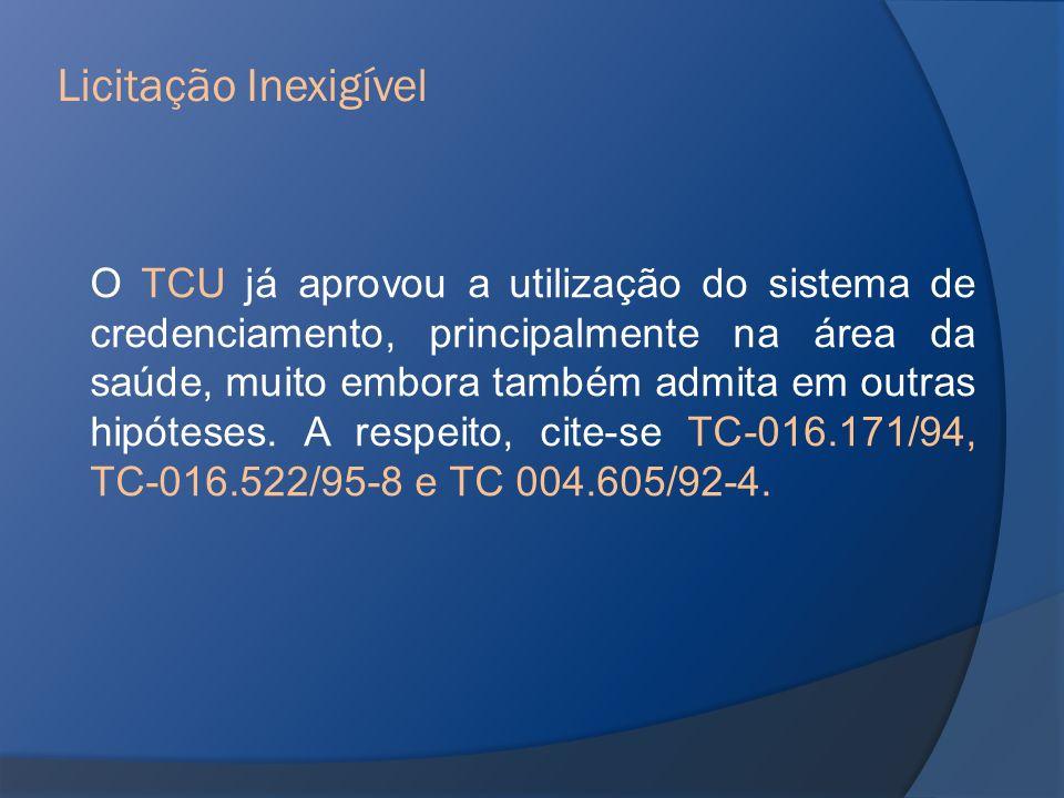 O TCU já aprovou a utilização do sistema de credenciamento, principalmente na área da saúde, muito embora também admita em outras hipóteses. A respeit