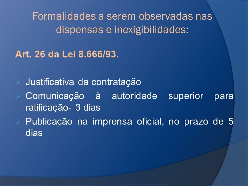 Art. 26 da Lei 8.666/93. Justificativa da contratação Comunicação à autoridade superior para ratificação- 3 dias Publicação na imprensa oficial, no pr