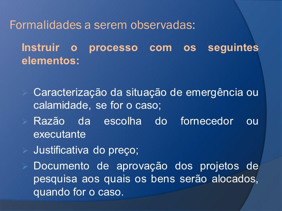 Instruir o processo com os seguintes elementos: Caracterização da situação de emergência ou calamidade, se for o caso; Razão da escolha do fornecedor