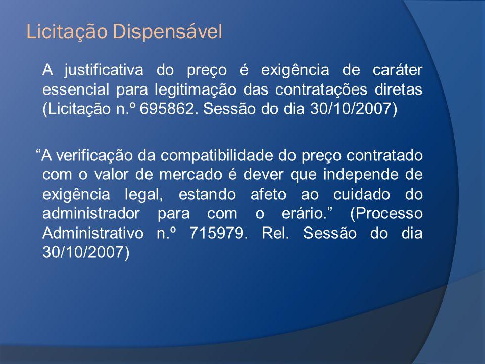A justificativa do preço é exigência de caráter essencial para legitimação das contratações diretas (Licitação n.º 695862. Sessão do dia 30/10/2007) A
