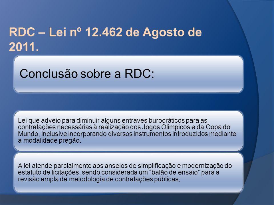 RDC – Lei nº 12.462 de Agosto de 2011. Conclusão sobre a RDC: Lei que adveio para diminuir alguns entraves burocráticos para as contratações necessári