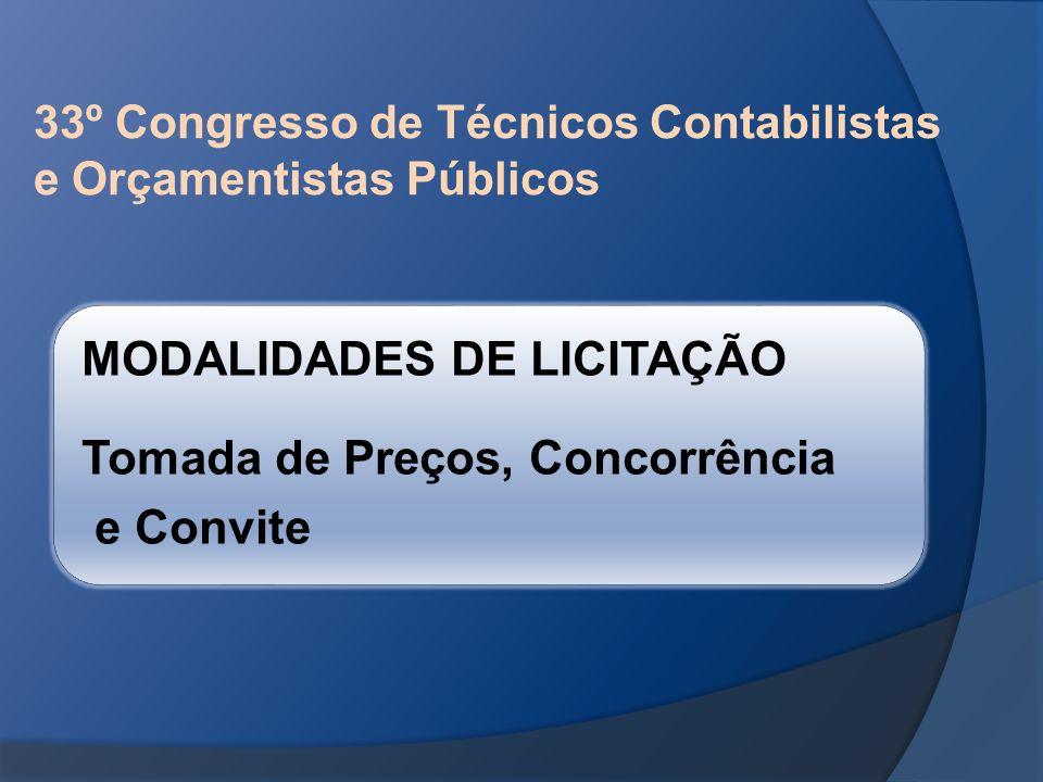 33º Congresso de Técnicos Contabilistas e Orçamentistas Públicos MODALIDADES DE LICITAÇÃO Tomada de Preços, Concorrência e Convite