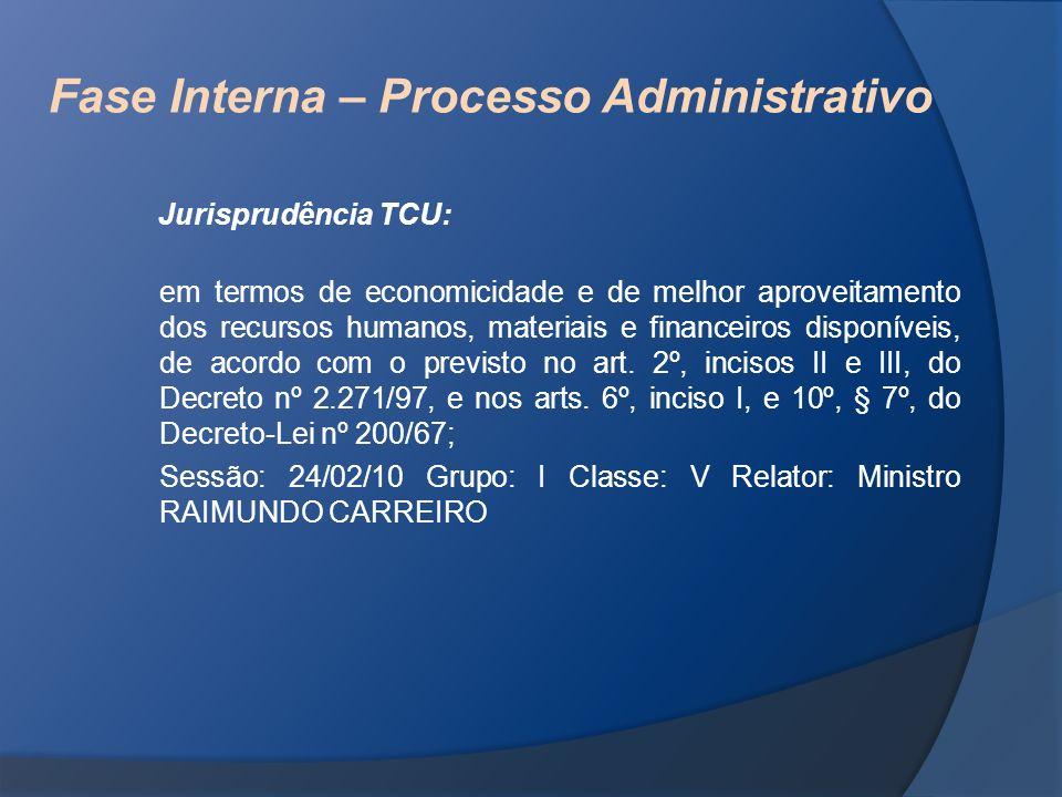 Fase Interna – Processo Administrativo Jurisprudência TCU: em termos de economicidade e de melhor aproveitamento dos recursos humanos, materiais e fin