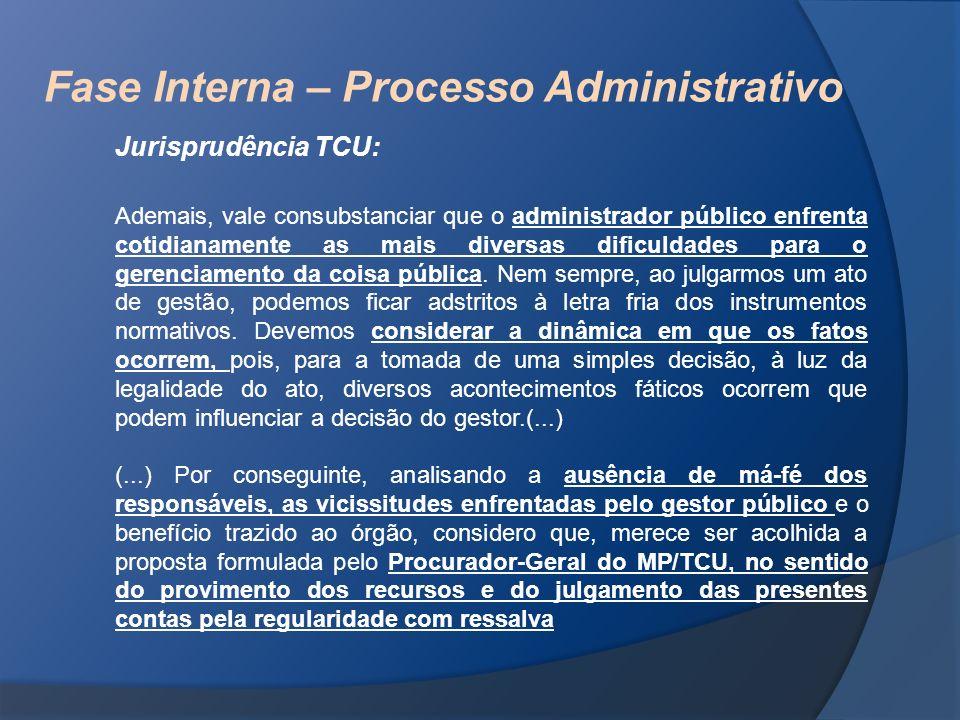 Fase Interna – Processo Administrativo Jurisprudência TCU: Ademais, vale consubstanciar que o administrador público enfrenta cotidianamente as mais di