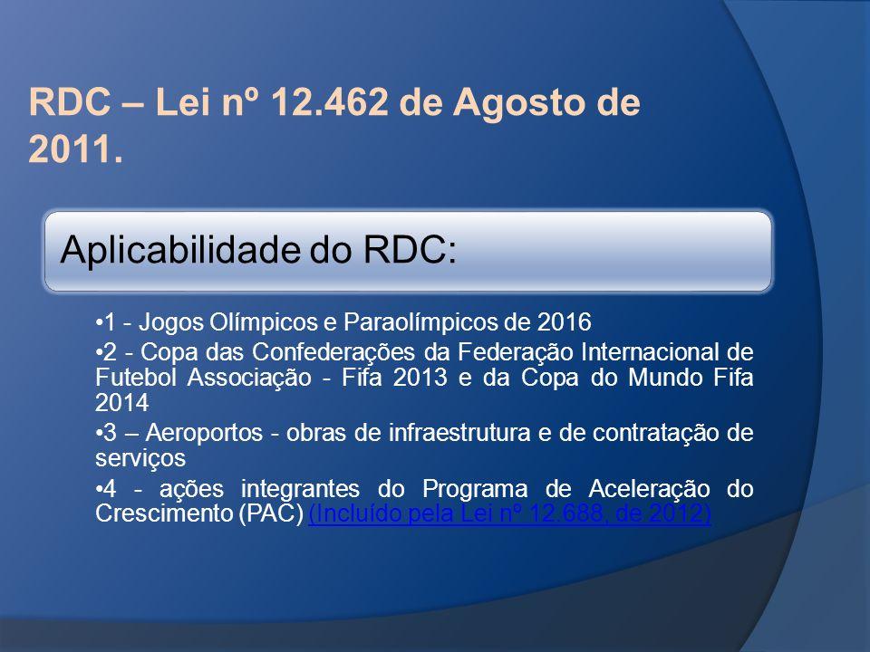 RDC – Lei nº 12.462 de Agosto de 2011. Aplicabilidade do RDC: 1 - Jogos Olímpicos e Paraolímpicos de 2016 2 - Copa das Confederações da Federação Inte