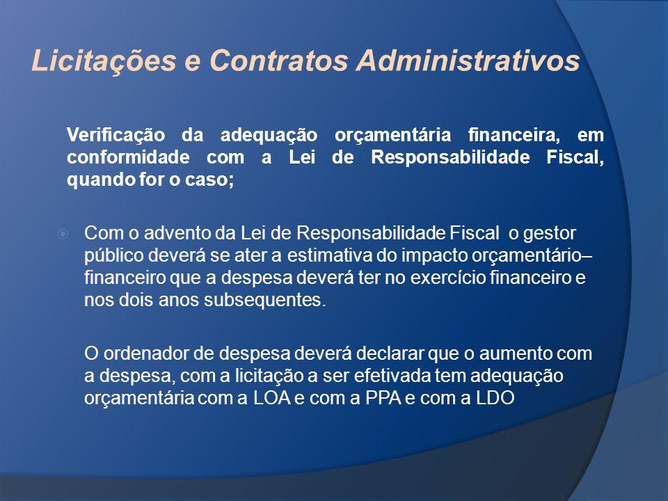 Licitações e Contratos Administrativos Verificação da adequação orçamentária financeira, em conformidade com a Lei de Responsabilidade Fiscal, quando