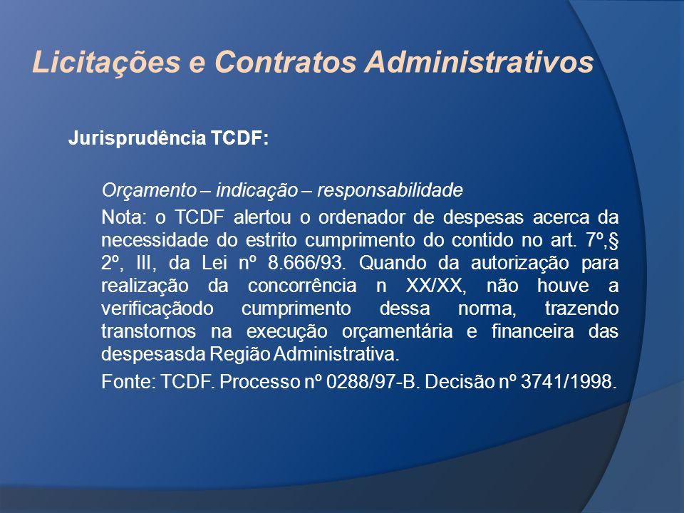 Licitações e Contratos Administrativos Jurisprudência TCDF: Orçamento – indicação – responsabilidade Nota: o TCDF alertou o ordenador de despesas acer