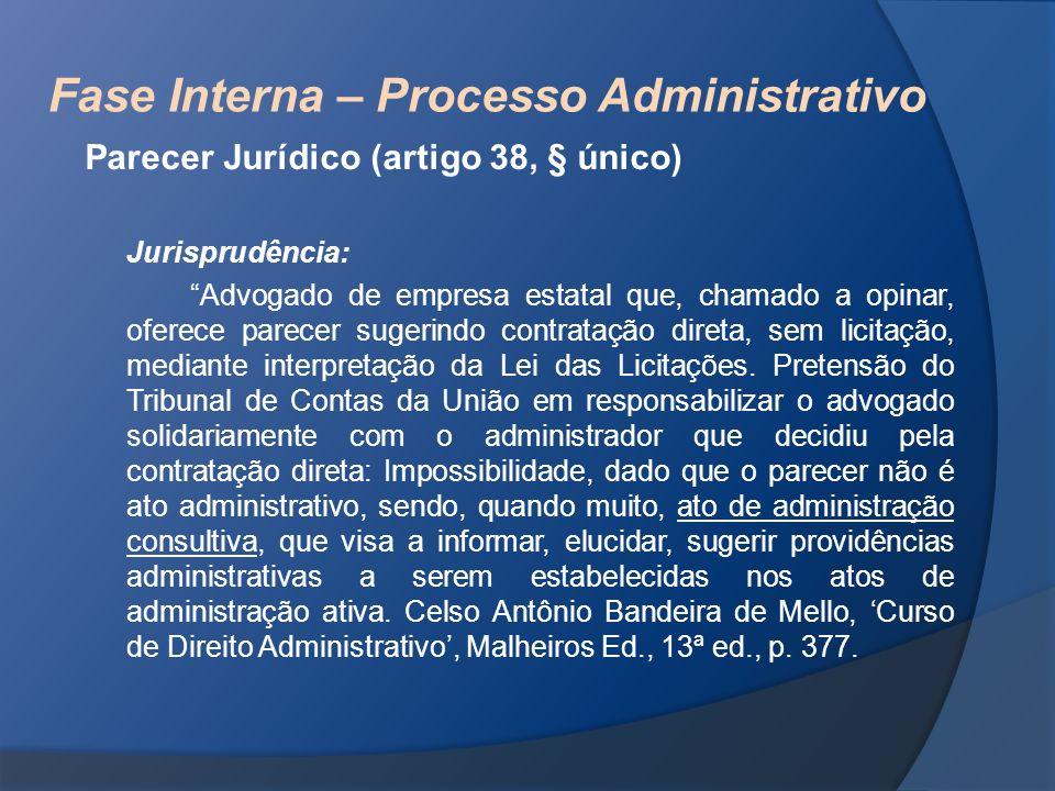 Fase Interna – Processo Administrativo Parecer Jurídico (artigo 38, § único) Jurisprudência: Advogado de empresa estatal que, chamado a opinar, oferec