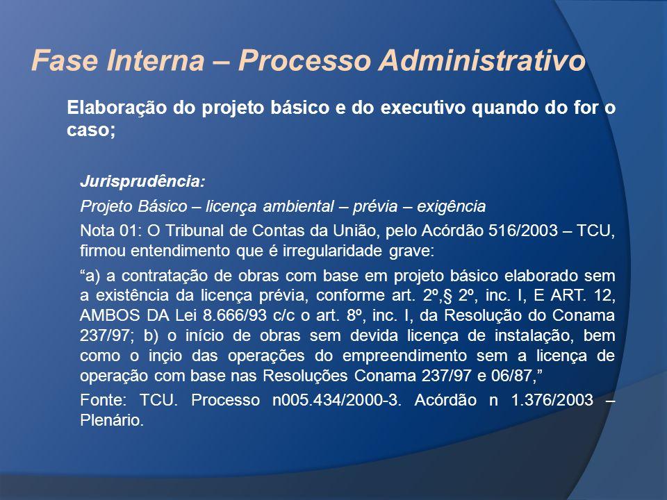 Fase Interna – Processo Administrativo Elaboração do projeto básico e do executivo quando do for o caso; Jurisprudência: Projeto Básico – licença ambi