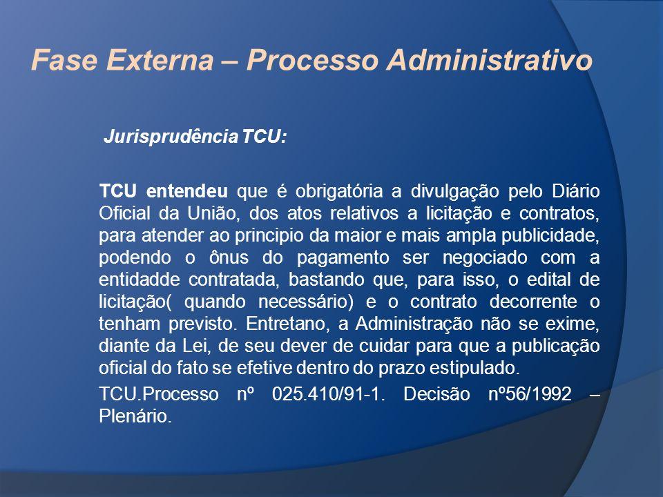 Fase Externa – Processo Administrativo Jurisprudência TCU: TCU entendeu que é obrigatória a divulgação pelo Diário Oficial da União, dos atos relativo