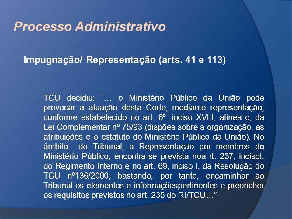 Processo Administrativo Impugnação/ Representação (arts. 41 e 113) TCU decidiu: … o Ministério Público da União pode provocar a atuação desta Corte, m