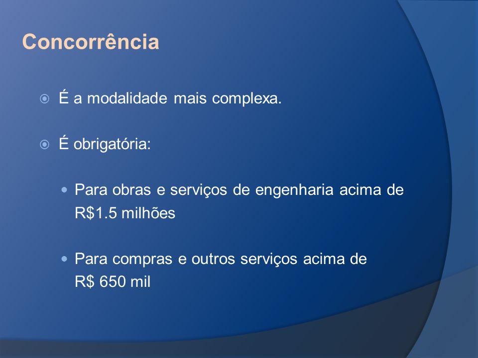 É a modalidade mais complexa. É obrigatória: Para obras e serviços de engenharia acima de R$1.5 milhões Para compras e outros serviços acima de R$ 650