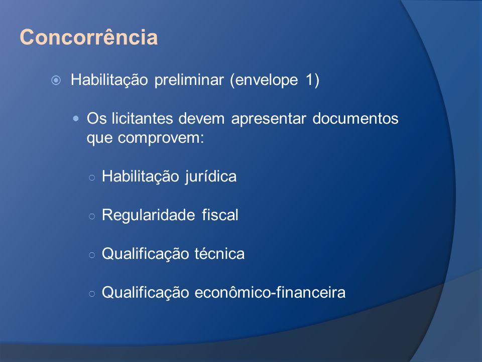 Habilitação preliminar (envelope 1) Os licitantes devem apresentar documentos que comprovem: Habilitação jurídica Regularidade fiscal Qualificação téc