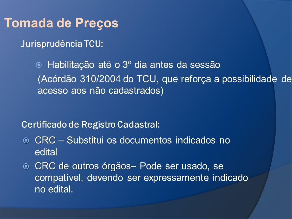 Tomada de Preços Habilitação até o 3º dia antes da sessão (Acórdão 310/2004 do TCU, que reforça a possibilidade de acesso aos não cadastrados) Jurispr
