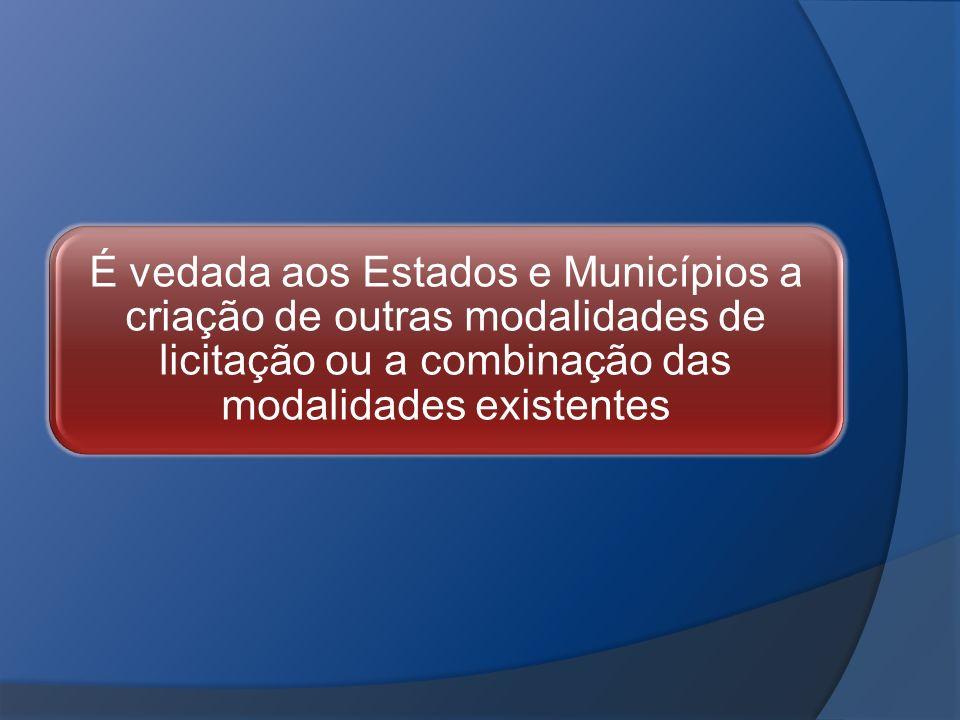 É vedada aos Estados e Municípios a criação de outras modalidades de licitação ou a combinação das modalidades existentes