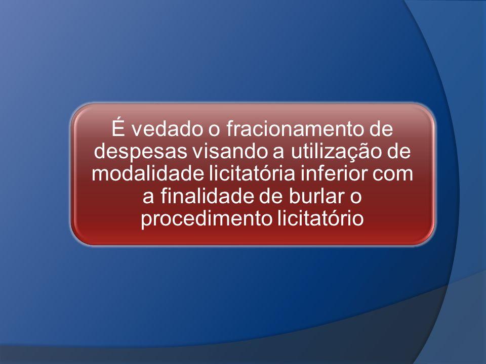 É vedado o fracionamento de despesas visando a utilização de modalidade licitatória inferior com a finalidade de burlar o procedimento licitatório