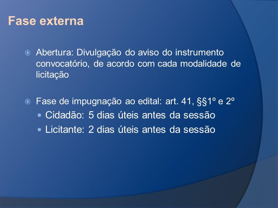 Fase externa Abertura: Divulgação do aviso do instrumento convocatório, de acordo com cada modalidade de licitação Fase de impugnação ao edital: art.