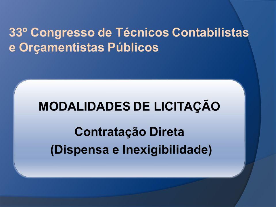 33º Congresso de Técnicos Contabilistas e Orçamentistas Públicos MODALIDADES DE LICITAÇÃO Contratação Direta (Dispensa e Inexigibilidade)
