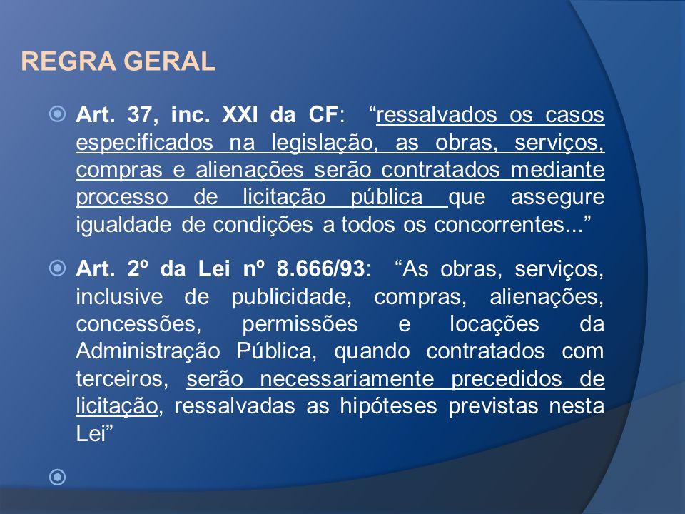 REGRA GERAL Art. 37, inc. XXI da CF: ressalvados os casos especificados na legislação, as obras, serviços, compras e alienações serão contratados medi