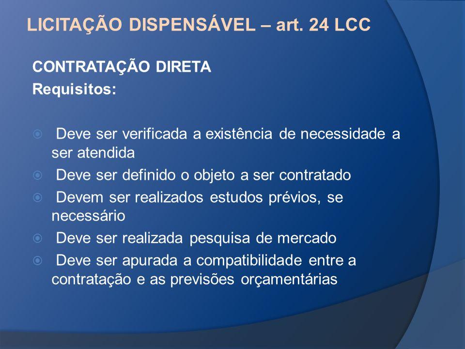 LICITAÇÃO DISPENSÁVEL – art. 24 LCC CONTRATAÇÃO DIRETA Requisitos: Deve ser verificada a existência de necessidade a ser atendida Deve ser definido o