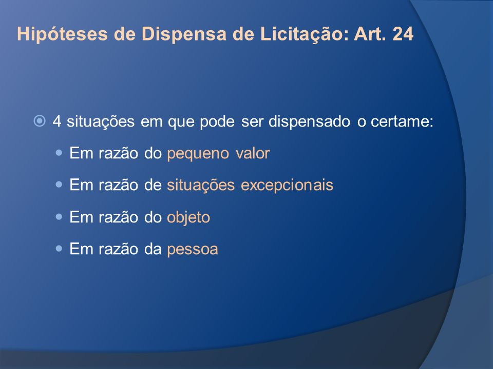 Hipóteses de Dispensa de Licitação: Art. 24 4 situações em que pode ser dispensado o certame: Em razão do pequeno valor Em razão de situações excepcio