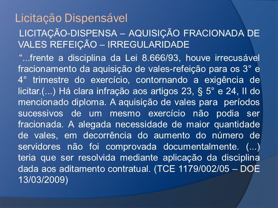 LICITAÇÃO-DISPENSA – AQUISIÇÃO FRACIONADA DE VALES REFEIÇÃO – IRREGULARIDADE...frente a disciplina da Lei 8.666/93, houve irrecusável fracionamento da