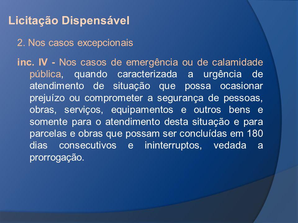 2. Nos casos excepcionais inc. IV - Nos casos de emergência ou de calamidade pública, quando caracterizada a urgência de atendimento de situação que p