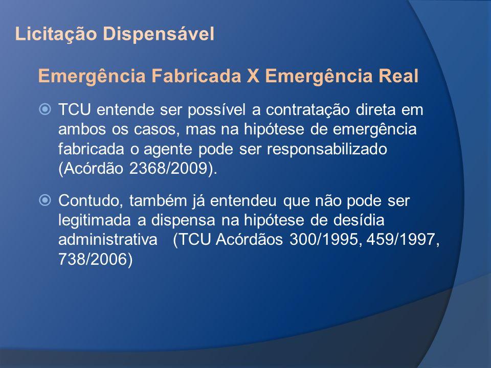 Licitação Dispensável Emergência Fabricada X Emergência Real TCU entende ser possível a contratação direta em ambos os casos, mas na hipótese de emerg
