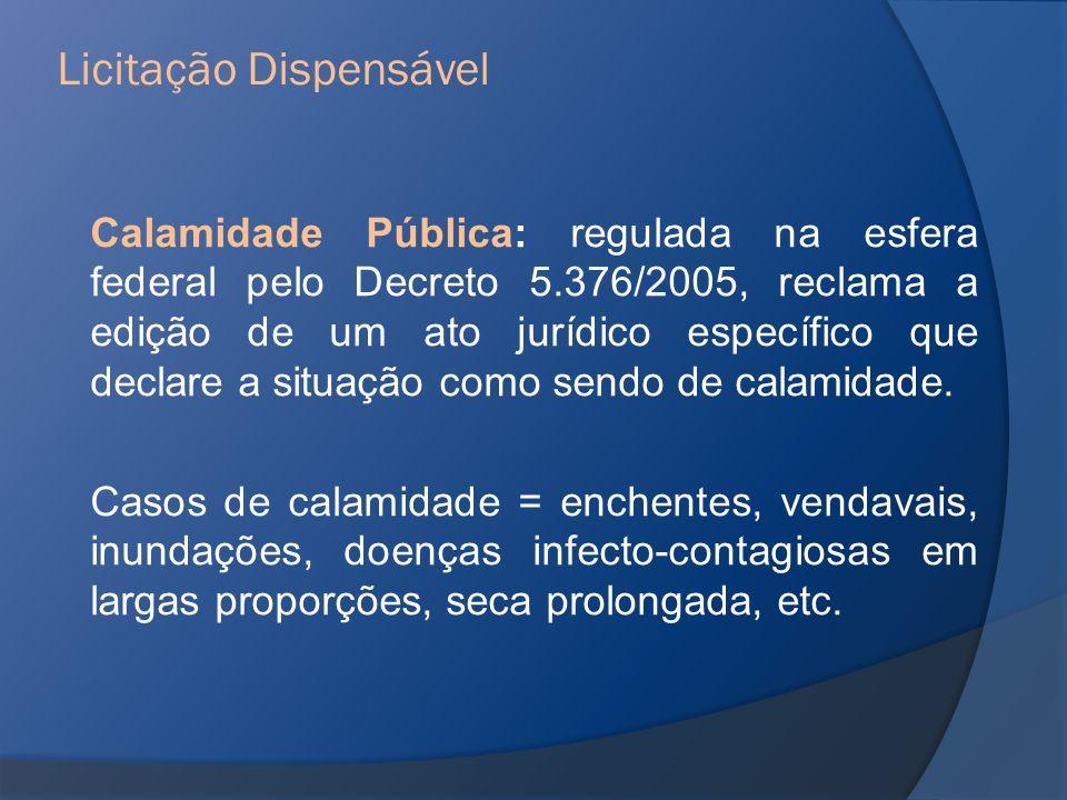 Calamidade Pública: regulada na esfera federal pelo Decreto 5.376/2005, reclama a edição de um ato jurídico específico que declare a situação como sen
